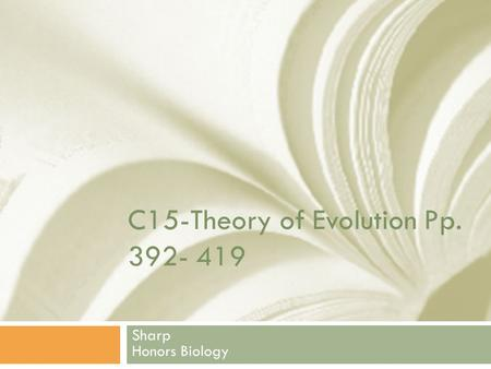 C15-Theory of Evolution Pp. 392- 419 Sharp Honors Biology.