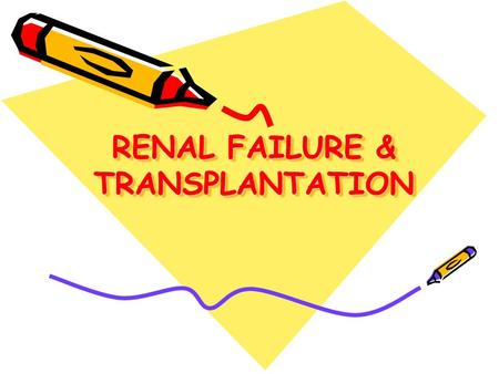 RENAL FAILURE & TRANSPLANTATION RENAL FAILURE & TRANSPLANTATION.