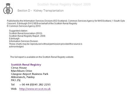 Scottish Renal Registry Report 2009 Section D - Kidney Transplantation Published by the Information Services Division (ISD Scotland), Common Services Agency.