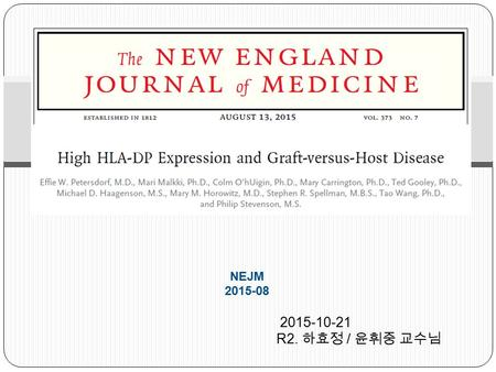 2015-10-21 R2. 하효정 / 윤휘중 교수님 NEJM 2015-08. Introduction  Transplantation of hematopoietic cells  acute GVHD ?  The recipient and donor are HLA-DPB1–mismatched.