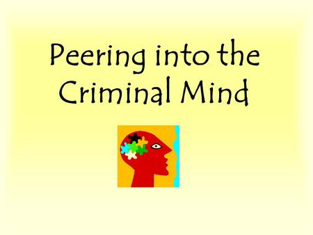 Peering into the Criminal Mind. What do these people have in common?