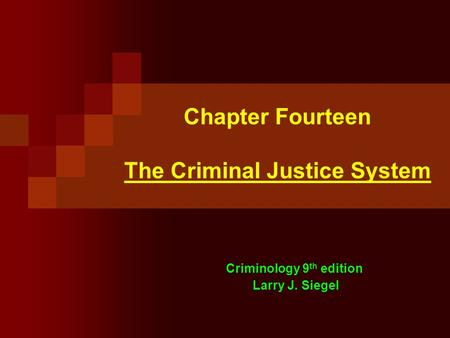 Chapter Fourteen The Criminal Justice System Criminology 9 th edition Larry J. Siegel.