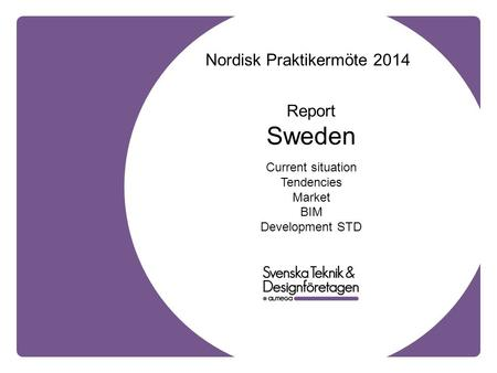 Nordisk Praktikermöte 2014 Report Sweden Current situation Tendencies Market BIM Development STD.