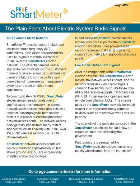 The Plain Facts About Electric System Radio Signals An Advanced Mesh Network SmartMeter™ electric meters include two low power radio frequency (RF) transmitters.