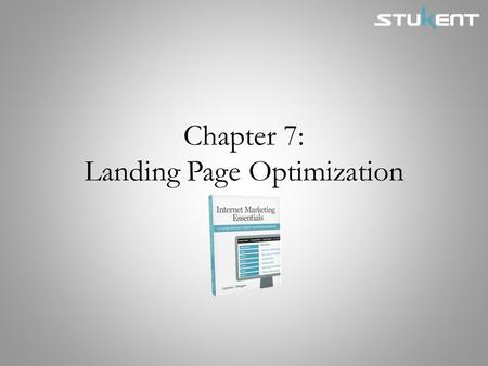 Chapter 7: Landing Page Optimization. Chapter Objectives Identify the various types of landing pages. Design a landing page that makes effective use of.