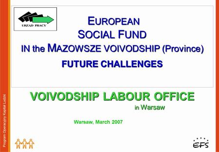 MAZOWSZE 2007 – 2013 Operational Program Human Capital Regional Component Ministry of Regional Development.
