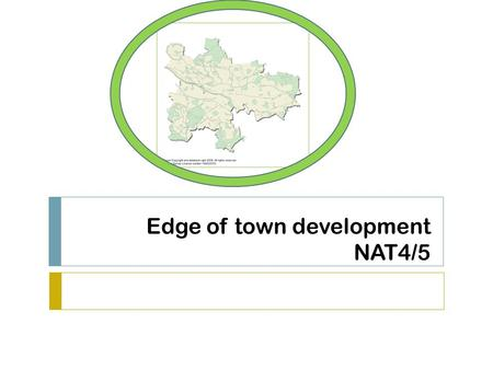 Edge of town development NAT4/5. Title: Edge of town development  12/06/2016  Aims:  To find out what type of development is going on at the edge of.
