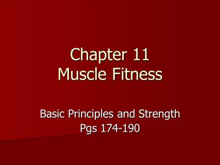 Chapter 11 Muscle Fitness Basic Principles and Strength Pgs 174-190.