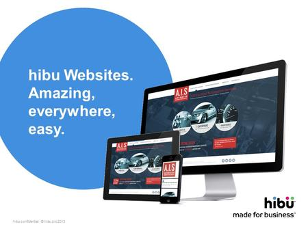 Hibu confidential / © hibu plc 2013 1 hibu Websites. Amazing, everywhere, easy.