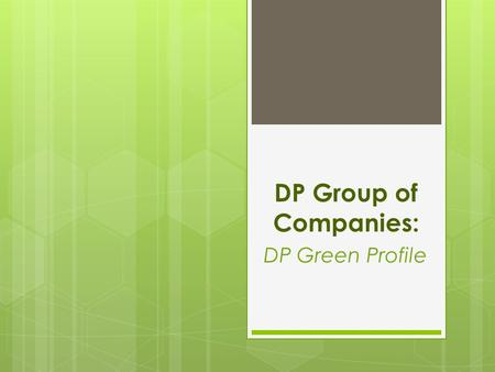 DP Group of Companies: DP Green Profile Creative and dynamic, DPG is a multi-disciplinary practice comprised of architects, landscape architects, horticulturists.