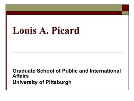 Louis A. Picard Graduate School of Public and International Affairs University of Pittsburgh.