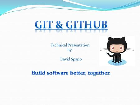 Technical Presentation by: David Spano. About Git (VCS) Simple Git Commands Branching Github Git GUI Summary.