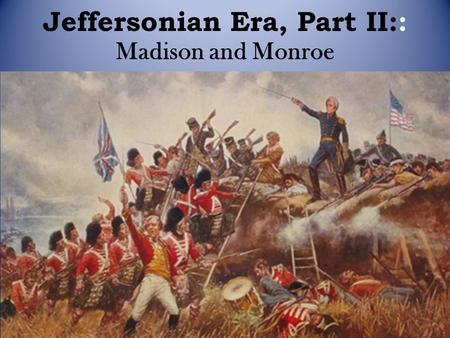 Jeffersonian Era, Part II:: Madison and Monroe. Warm Up Who had the most power in the Southern colonies? In the New England colonies? Where did the precedent.