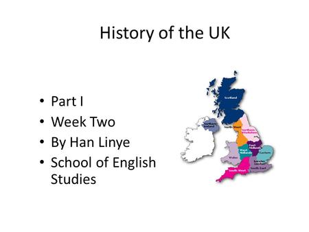 History of the UK Part I Week Two By Han Linye School of English Studies.