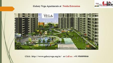 Click :  or Call us : +91 9560090046 Galaxy Vega Apartments at Noida Extension.