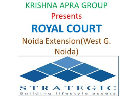 KRISHNA APRA GROUP Presents ROYAL COURT Noida Extension(West G. Noida)