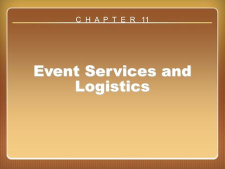 Chapter 11 Event Services and Logistics Event Services and Logistics C H A P T E R 11.