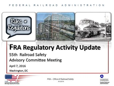 6/12/2016 FRA – Office of Railroad Safety Moving America Forward F E D E R A L R A I L R O A D A D M I N I S T R A T I O N F RA Regulatory Activity Update.