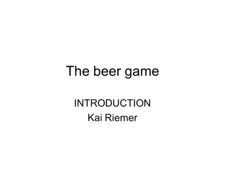 The beer game INTRODUCTION Kai Riemer. Factory Distributor Wholesaler Retailer Delay.