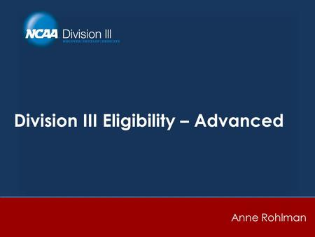 Division III Eligibility – Advanced Anne Rohlman.
