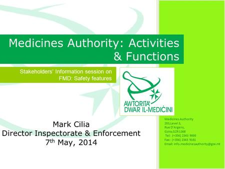 Mark Cilia Director Inspectorate & Enforcement 7 th May, 2014 Medicines Authority 203,Level 3, Rue D'Argens, Gzira,GZR 1368 Tel: (+356) 2343 9000 Fax: