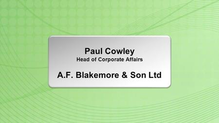 Paul Cowley Head of Corporate Affairs A.F. Blakemore & Son Ltd.