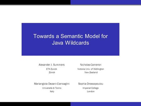 Towards a Semantic Model for Java Wildcards Sophia Drossopoulou Mariangiola Dezani-Ciancaglini Imperial College London Università di Torino Italy Nicholas.