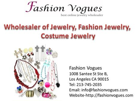 Fashion Vogues 1008 Santee St Ste B, Los Angeles CA 90015 Tel: 213-745-2035   Website-http://fashionvogues.com.
