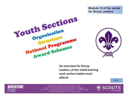 Youth Sections Organisation Structure Structure National Programme Award Schemes Module 12 of the series for Group Leaders NEXT 1 An overview for Group.
