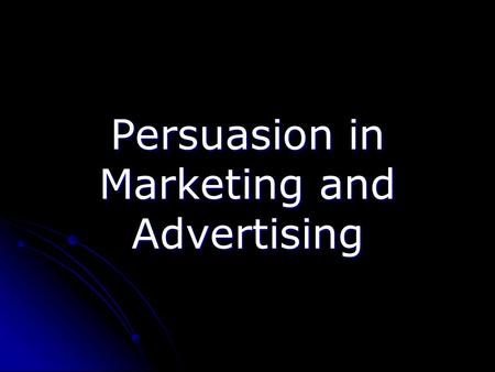 Persuasion in Marketing and Advertising. Introduction Where do you encounter advertising? Where do you encounter advertising? Why do you remember these.