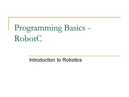 Programming Basics - RobotC Introduction to Robotics.