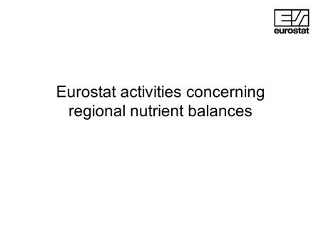 Eurostat activities concerning regional nutrient balances.