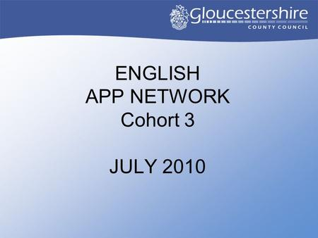 ENGLISH APP NETWORK Cohort 3 JULY 2010 Feedback from your confidence grids and cluster conversations.... 'We would like to get started on reading!' 'How.