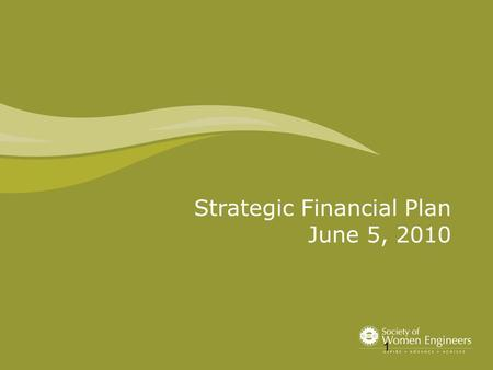 Strategic Financial Plan June 5, 2010 1. 2 Educate Board members on SWE Finances Text Define how to get there Discuss what could change Sync with Strategic.