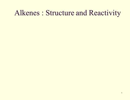 Alkenes : Structure and Reactivity 1. 2 Alkene - Hydrocarbon With Carbon- Carbon Double Bond Includes many naturally occurring materials (beta carotene)