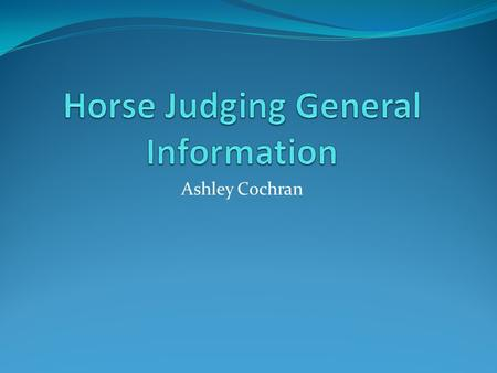 Ashley Cochran. Overview Common Horse Breeds Colors Disciplines and Riding styles.