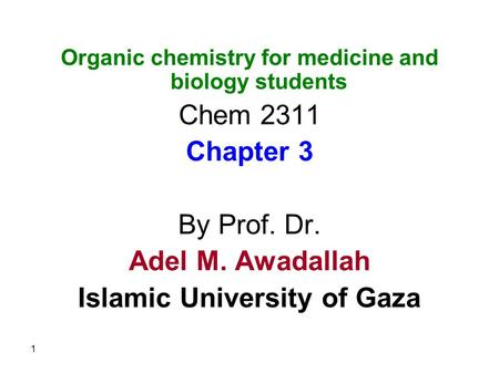 Organic chemistry for medicine and biology students Chem 2311 Chapter 3 By Prof. Dr. Adel M. Awadallah Islamic University of Gaza 1.