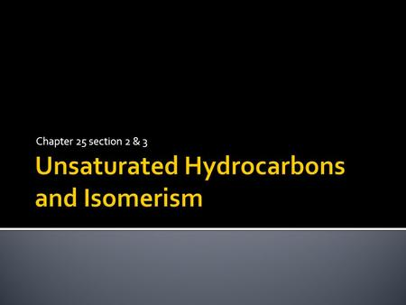 Chapter 25 section 2 & 3.  Multiple bonds between carbons can also exist  Alkenes- hydrocarbons containing carbon-carbon double bonds  Unsaturated.