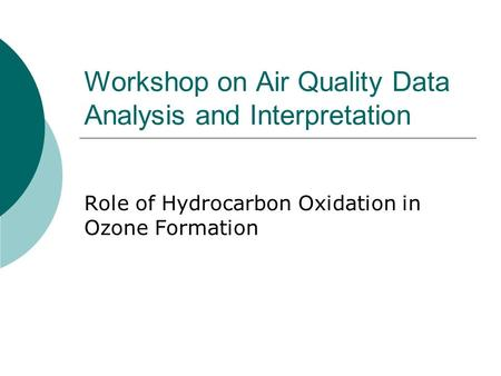 Workshop on Air Quality Data Analysis and Interpretation Role of Hydrocarbon Oxidation in Ozone Formation.