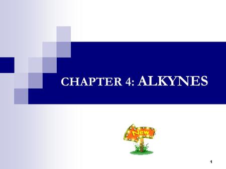 1 CHAPTER 4: ALKYNES. 2 Contents 4.1 Nomenclature 4.2 Preparation of Alkynes 4.3 Structure 4.4 Physical Properties 4.5 Chemical Reactivity.