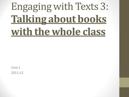 Engaging with Texts 3: Talking about books with the whole class Core 1 2011-12.