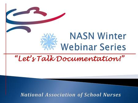 """Let's Talk Documentation!"". DateWebinar Title January 22, 2014Individualized Healthcare Plans February 5, 2014Emergency Care Plans February 19, 2014Using."