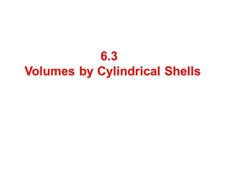 6.3 Volumes by Cylindrical Shells. Find the volume of the solid obtained by rotating the region bounded,, and about the y -axis. We can use the washer.