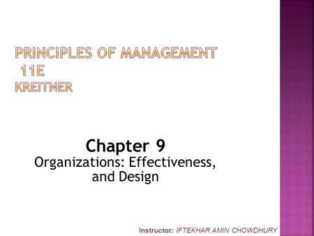 Chapter 9 Organizations: Effectiveness, and Design Instructor: IFTEKHAR AMIN CHOWDHURY.