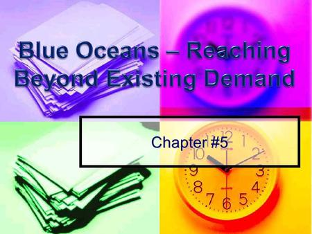 "Chapter #5. Blue Ocean – Ch. 5: Reach Beyond Existing Demand The Third Principle of Blue Ocean Strategy is, ""Reach beyond existing demand"" This is the."