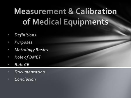Definitions Purposes Metrology Basics Role of BMET Role CE Documentation Conclusion.