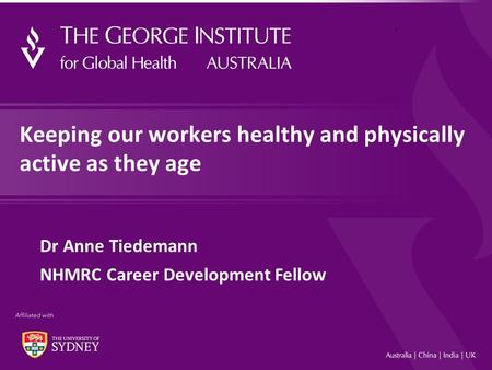 1 1 Keeping our workers healthy and physically active as they age Dr Anne Tiedemann NHMRC Career Development Fellow.