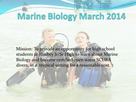 Mission: To provide an opportunity for high school students at Rimbey Jr/Sr High to learn about Marine Biology and become certified open water SCUBA divers,