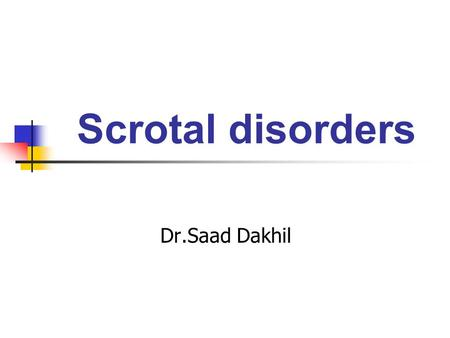 Scrotal disorders Dr.Saad Dakhil. Anatomy ;  Scrotum;can be considered as an outpouching of the lower part of the anterior abdominal wall.it contains.
