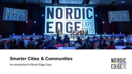 Smarter Cities & Communities An introduction to Nordic Edge Expo.